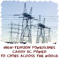 High-tension powerlines carry power to cities all over the world.