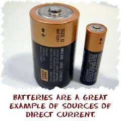 Batteries are a great example of a direct current power source.